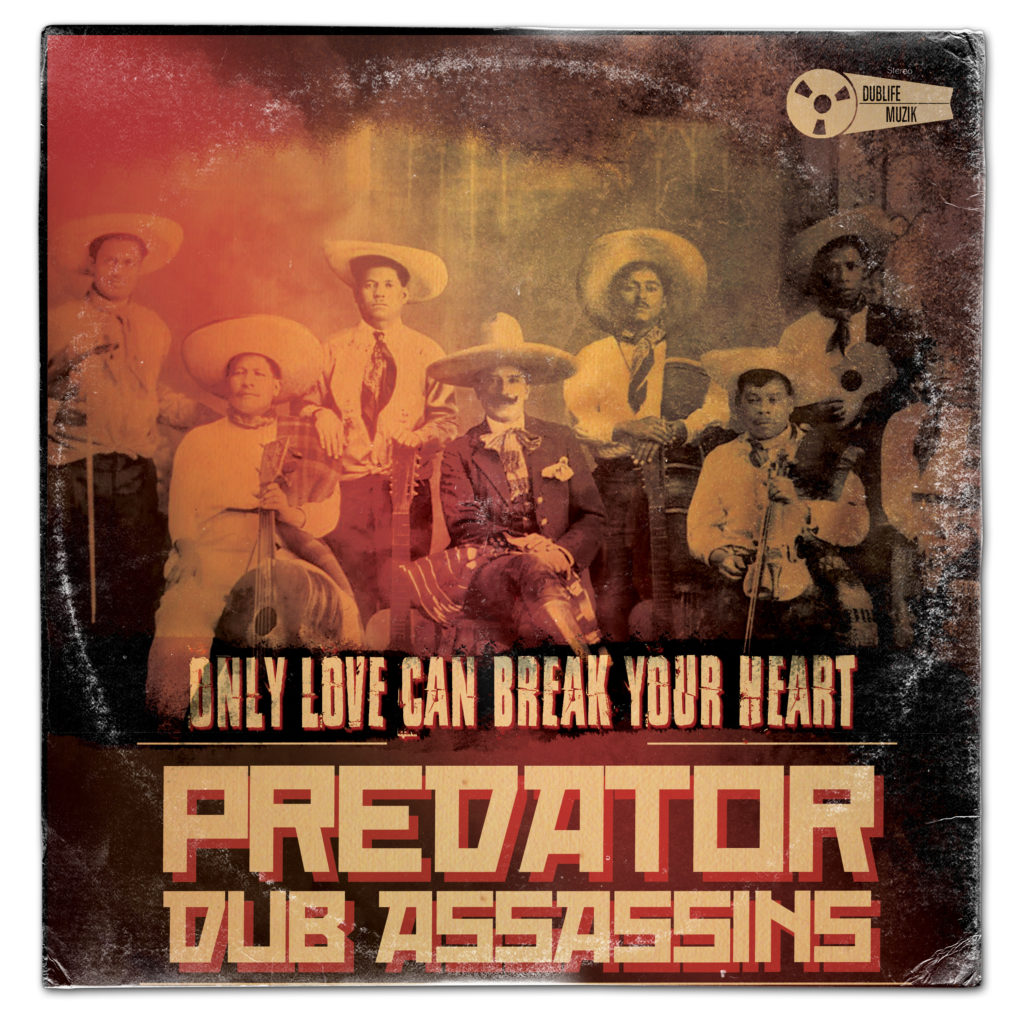 Predator Dub Assassins Only Love Can Break Your Heart